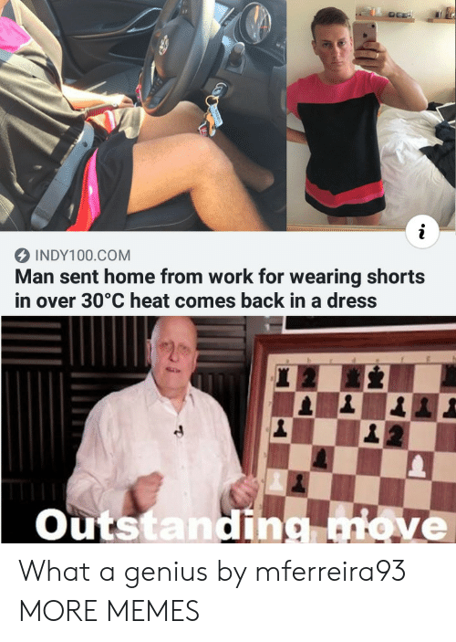 Dank, Memes, and Target: INDY100.COM  Man sent home from work for wearing shorts  in over 30°C heat comes back in a dress  Outstanding move What a genius by mferreira93 MORE MEMES