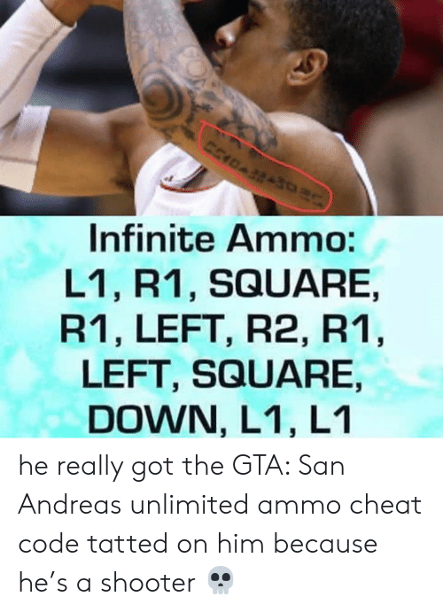 Square, Gta, and Got: Infinite Ammo:  L1, R1, SQUARE.  R1, LEFT, R2, R'1  LEFT, SQUARE,  DOWN, L1, L1 he really got the GTA: San Andreas unlimited ammo cheat code tatted on him because he's a shooter 💀