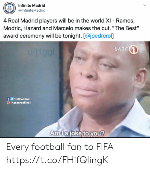 "madrid: Infinite Madrid  @InfiniteMadrid  4 Real Madrid players will be in the world XI - Ramos,  Modric, Hazard and Marcelo makes the cut. ""The Best""  award ceremony will be tonight. [@jpedrerol]  SABC  1/119g!  f TrollFootball  O TheFootballTroll  Amlajoke to you? Every football fan to FIFA https://t.co/FHifQlingK"