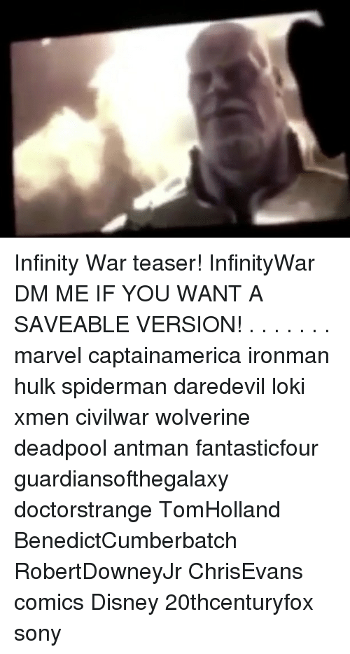 Disney, Memes, and Sony: Infinity War teaser! InfinityWar DM ME IF YOU WANT A SAVEABLE VERSION! . . . . . . . marvel captainamerica ironman hulk spiderman daredevil loki xmen civilwar wolverine deadpool antman fantasticfour guardiansofthegalaxy doctorstrange TomHolland BenedictCumberbatch RobertDowneyJr ChrisEvans comics Disney 20thcenturyfox sony