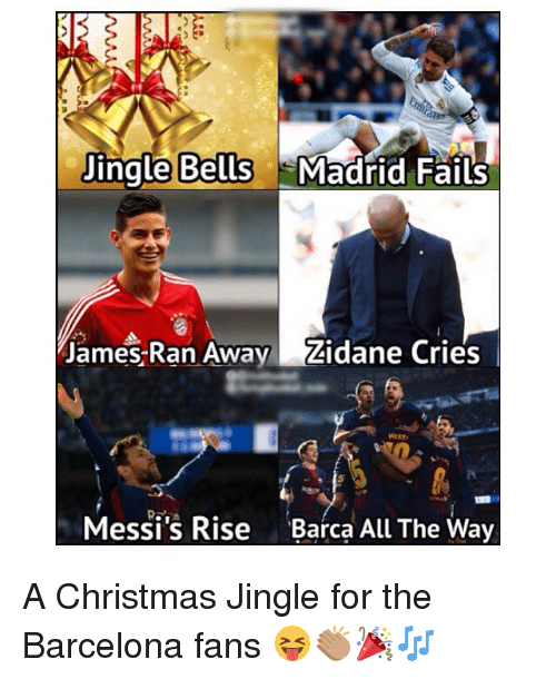 Barcelona, Christmas, and Memes: ingle Bells Madrid Fails  James Ran Avay Zidane Cries  Messi's Rise  Barca All The Way A Christmas Jingle for the Barcelona fans 😝👏🏽🎉🎶