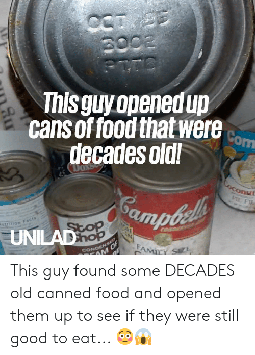 Canned: inisguyopenedup  cans of food that were  decades old!  om  UNILAD This guy found some DECADES old canned food and opened them up to see if they were still good to eat... 😳😱
