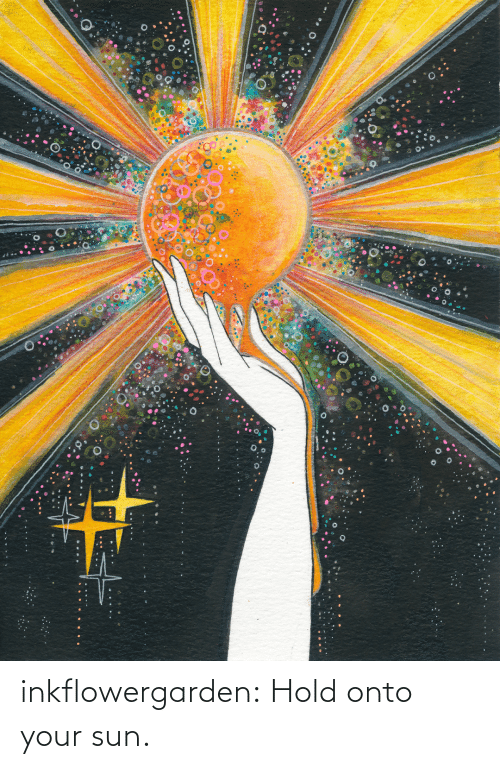 sun: inkflowergarden: Hold onto your sun.