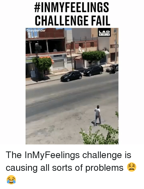 Fail, Memes, and 🤖:  #INMYFEELINGS  CHALLENGE FAIL  Storytrender  LAD The InMyFeelings challenge is causing all sorts of problems 😫😂