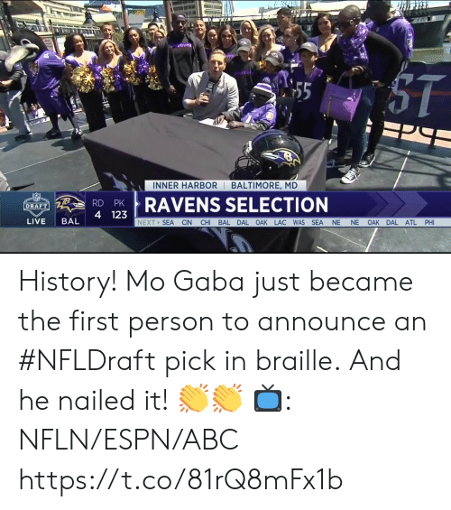 Abc, Espn, and Memes: INNER HARBOR BALTIMORE, MD  RDPRAVENS SELECTION  4 123  DRAFT  LIVE BAL  NEXT SEA CIN CHI BAL DAL OAK LAC WAS SEA NE NE OAK DAL ATL PHI History! Mo Gaba just became the first person to announce an #NFLDraft pick in braille.  And he nailed it! 👏👏   📺: NFLN/ESPN/ABC https://t.co/81rQ8mFx1b