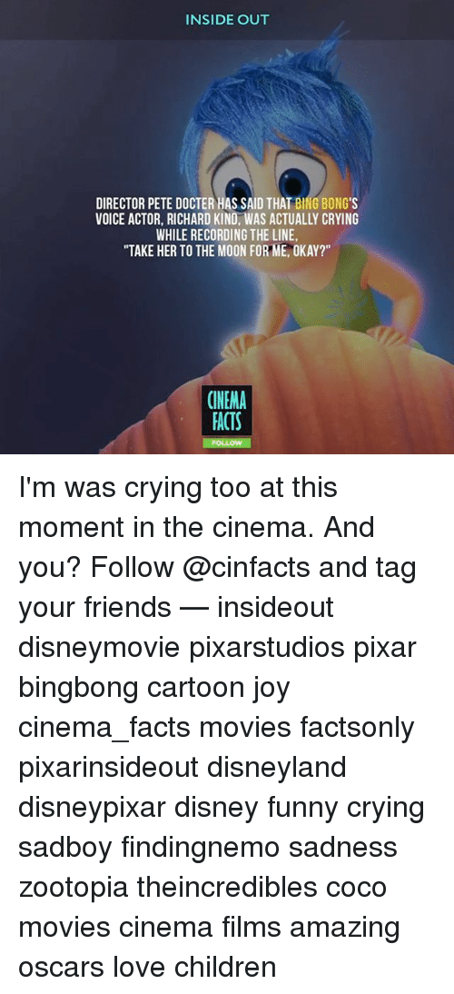 """bingeing: INSIDE OUT  DIRECTOR PETE DOCTER HAS SAID THAT BING BONG'S  VOICE ACTOR, RICHARD KIND, WAS ACTUALLY CRYING  WHILE RECORDING THE LINE  """"TAKE HER TO THE MOON FOR ME, OKAY?""""  CINEMA  ACTS I'm was crying too at this moment in the cinema. And you? Follow @cinfacts and tag your friends — insideout disneymovie pixarstudios pixar bingbong cartoon joy cinema_facts movies factsonly pixarinsideout disneyland disneypixar disney funny crying sadboy findingnemo sadness zootopia theincredibles coco movies cinema films amazing oscars love children"""