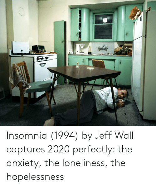 Insomnia: Insomnia (1994) by Jeff Wall captures 2020 perfectly: the anxiety, the loneliness, the hopelessness
