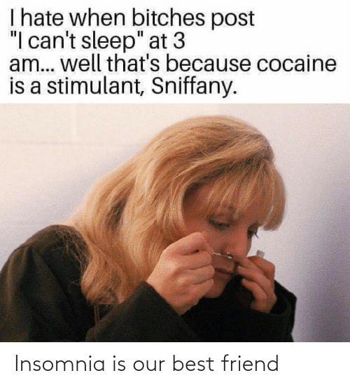 Insomnia: Insomnia is our best friend