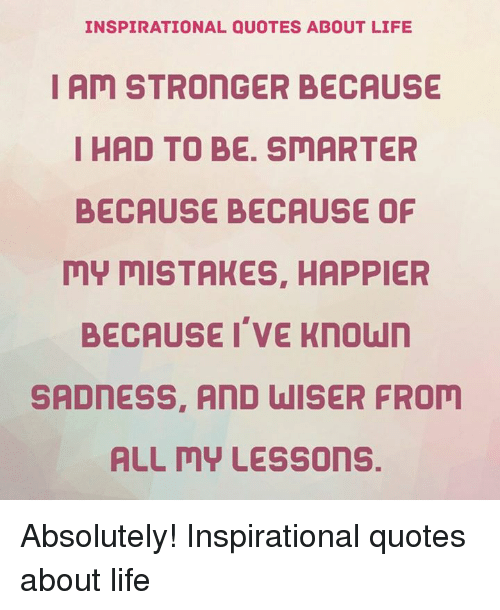 Inspirational Quotes About Life I Am Stronger Because I Had To Be