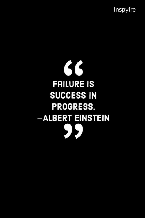 Einstein: Inspyire  FAILURE IS  SUCCESS IN  PROGRESS.  -ALBERT EINSTEIN