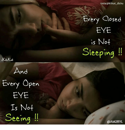 Memes, Sleeping, and 🤖: insta@kitkat dishu  Every Closed  OSe  ery Close  EYE  is No4  Sleeping  KiloKat  And  Every Open  EYE  Is Not  Seeing  @AM2RYL