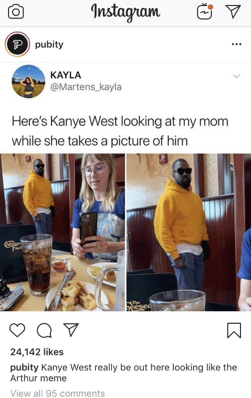 Kanye West: Instagnam  Ppubity  KAYLA  @Martens_kayla  Here's Kanye West looking at my mom  while she takes a picture of him  Greesed  Fact  The  yeesed  Q V  24,142 likes  pubity Kanye West really be out here looking like the  Arthur meme  View all 95 comments