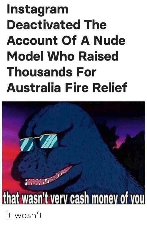Very: Instagram  Deactivated The  Account OfA Nude  Model Who Raised  Thousands For  Australia Fire Relief  that wasn't very cash money of you It wasn't