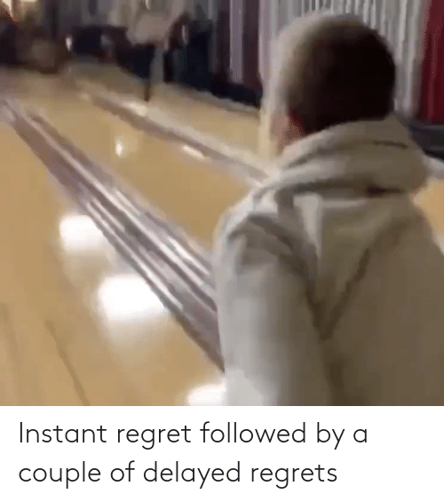 Instant Regret: Instant regret followed by a couple of delayed regrets