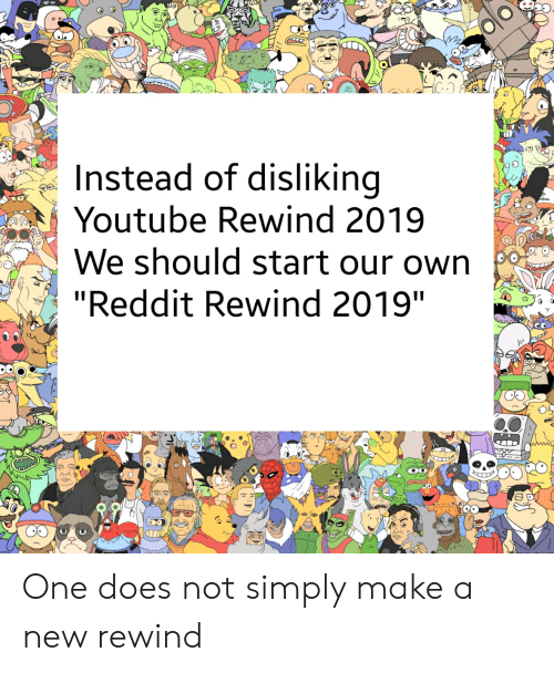 """Reddit, youtube.com, and Make A: Instead of disliking  Youtube Rewind 2019  We should start our own  """"Reddit Rewind 2019"""" One does not simply make a new rewind"""