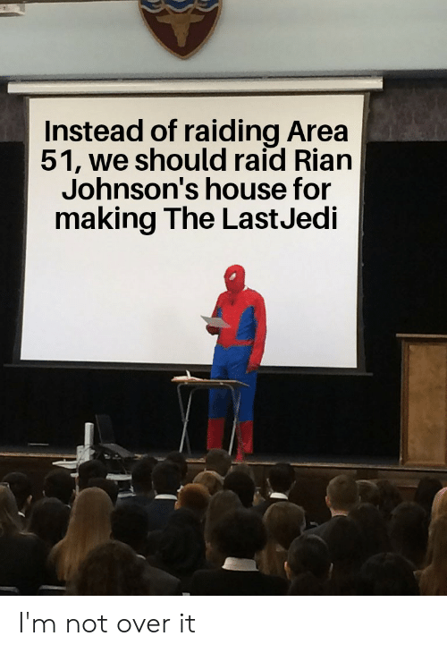 House, Dank Memes, and Area 51: Instead of raiding Area  51, we should raid Rian  Johnson's house for  making The LastJedi I'm not over it