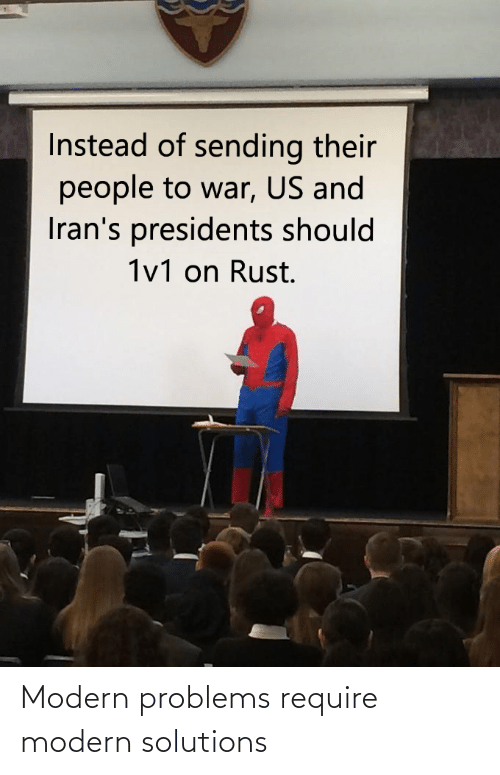 Presidents: Instead of sending their  people to war, US and  Iran's presidents should  1v1 on Rust. Modern problems require modern solutions