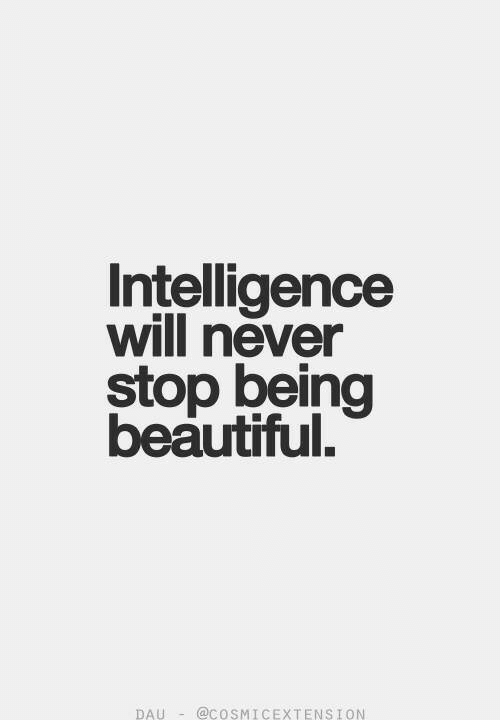 intelligence: Intelligence  will never  stop being  beautiful.  DAU@COSMICEXTENSION