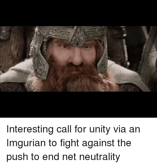 Imgurian: Interesting call for unity via an Imgurian to fight against the push to end net neutrality