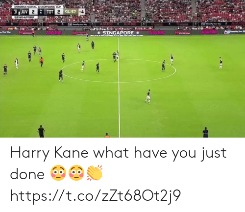 kane: INTERNATIONAL CHAMPIONS CUP  JUV 2  TOT 2 91:57 +4  SINGAPORE  AIA100  AIA100  00  AIA100  AIA100  AIA100  AIA100  npore  SINGAPORE Harry Kane what have you just done 😳😳👏 https://t.co/zZt68Ot2j9
