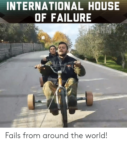Memes, House, and World: INTERNATIONAL HOUSE  OF FAILURE Fails from around the world!
