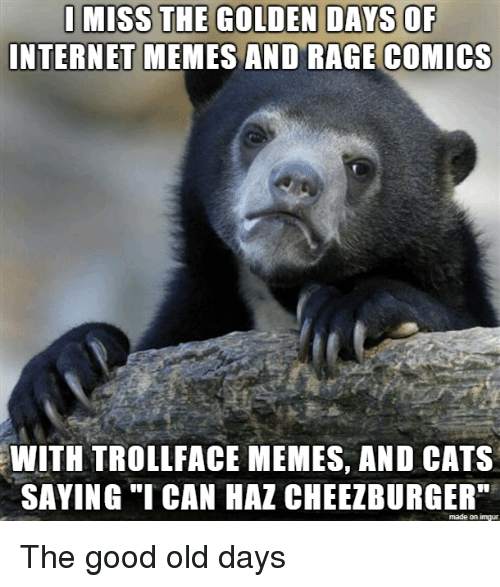 """cheezburger: INTERNET MEMES AND RAGE COMICS  WITH TROLLFACE MEMES, AND CATS  SAYING """"ICAN HAZ CHEEZBURGER""""  made on imgur The good old days"""