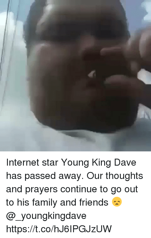 Family, Friends, and Internet: Internet star Young King Dave has passed away. Our thoughts and prayers continue to go out to his family and friends 😞 @_youngkingdave https://t.co/hJ6IPGJzUW