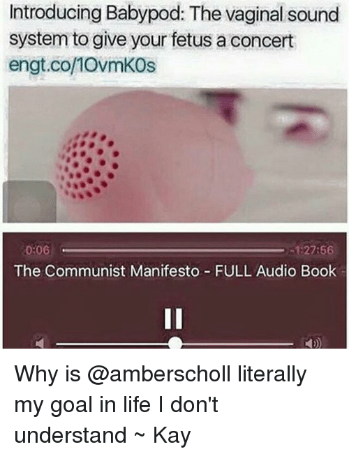 Vagin: Introducing Babypod: The vaginal sound  system to give your fetus a concert  engt.co/10vmKOs  -1:27:56  0:06  The Communist Manifesto FULL Audio Book Why is @amberscholl literally my goal in life I don't understand ~ Kay