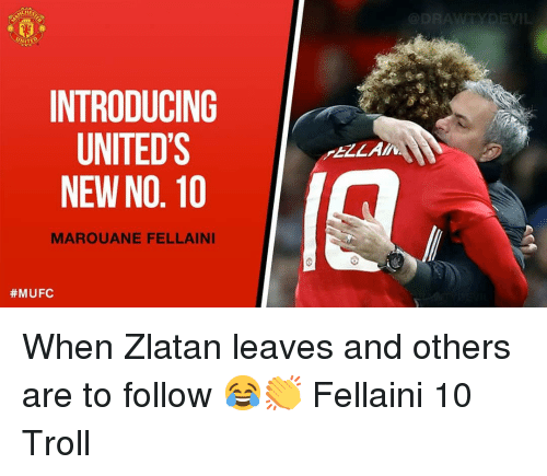 fellaini: INTRODUCING  UNITED'S  NEW NO. 10  ELLA  MAROUANE FELLAINI  When Zlatan leaves and others are to follow 😂👏 Fellaini 10 Troll