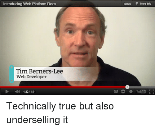 Web Developer: Introducing Web Platform Docs  Share  More ito  Tim Berners-Lee  Web Developer  1.32/1:51 Technically true but also underselling it