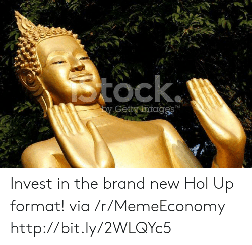Http, Brand New, and Brand: Invest in the brand new Hol Up format! via /r/MemeEconomy http://bit.ly/2WLQYc5