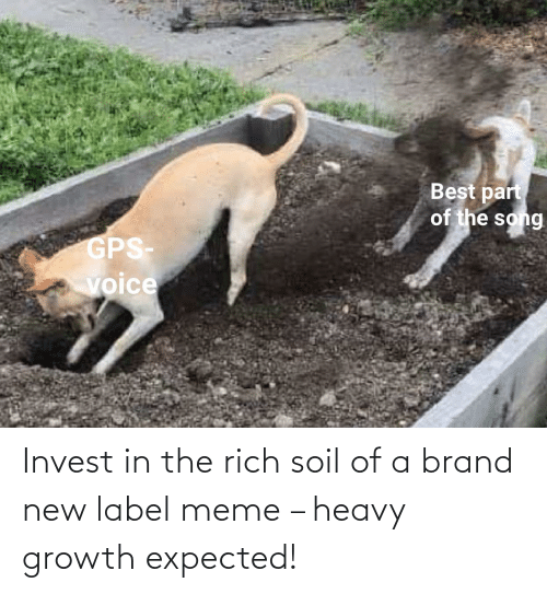 label: Invest in the rich soil of a brand new label meme – heavy growth expected!