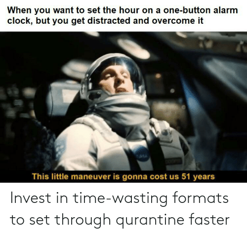 faster: Invest in time-wasting formats to set through qurantine faster