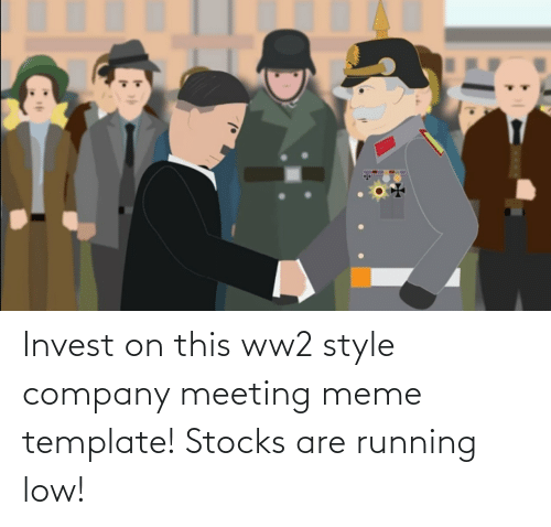 Meeting Meme: Invest on this ww2 style company meeting meme template! Stocks are running low!