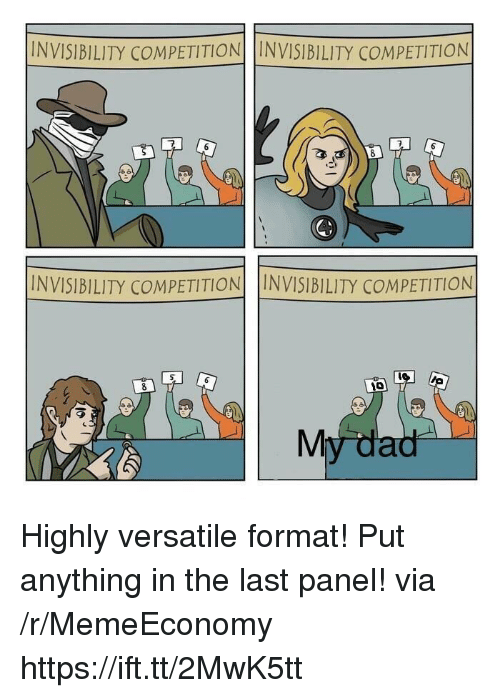 Via, Format, and Versatile: INVISIBILITY COMPETITION INVISIBILITY COMPETITION  6  INVISIBILITY COMPETITIONINVISIBILITY COMPETITION  10 Highly versatile format! Put anything in the last panel! via /r/MemeEconomy https://ift.tt/2MwK5tt