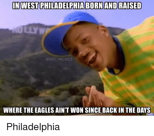the eagle: INWEST PHILADELPHIA BORNANDRAISED  NFL MEMES  WHERE THE EAGLES AIN'T WON SINCE BACK IN THE DAYS Philadelphia