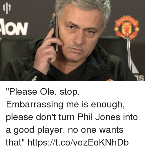 """Soccer, Good, and Player: ION  TS """"Please Ole, stop. Embarrassing me is enough, please don't turn Phil Jones into a good player, no one wants that"""" https://t.co/vozEoKNhDb"""
