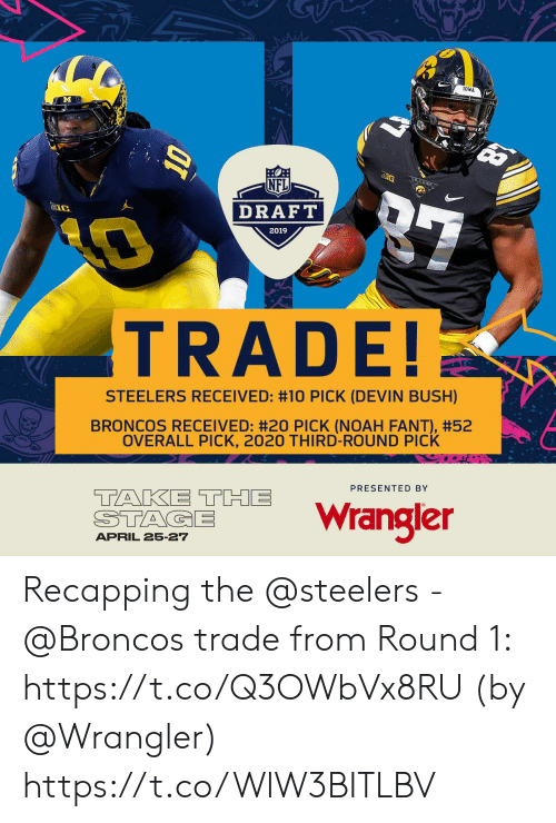 Memes, Nfl, and NFL Draft: IOWA  NFL  DRAFT  2019  TRADE  STEELERS RECEIVED: #10 PICK (DEVIN BUSH)  BRONCOS RECEIVED: #20 PICK (NOAH FANT), #52  OVERALL PICK, 2020 THIRD-ROUND PICK  TANKI THE wrangler  PRESENTED BY  APRIL 25-27 Recapping the @steelers - @Broncos trade from Round 1: https://t.co/Q3OWbVx8RU (by @Wrangler) https://t.co/WlW3BITLBV