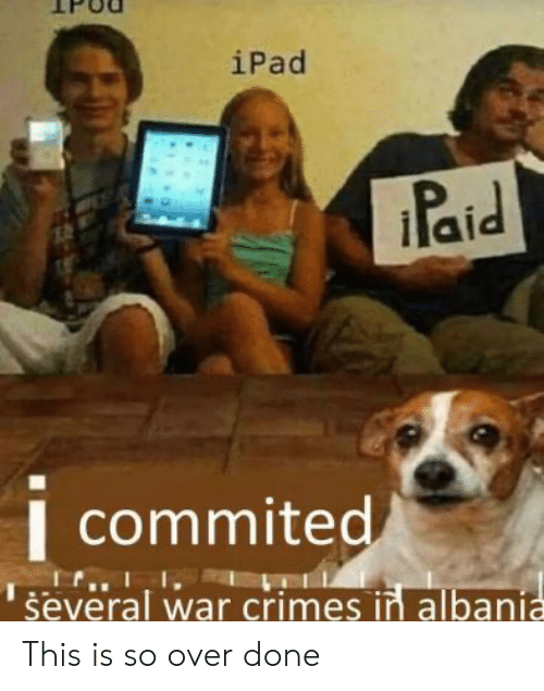Crimes: iPad  Paid  I commited  several war crimes in albania This is so over done
