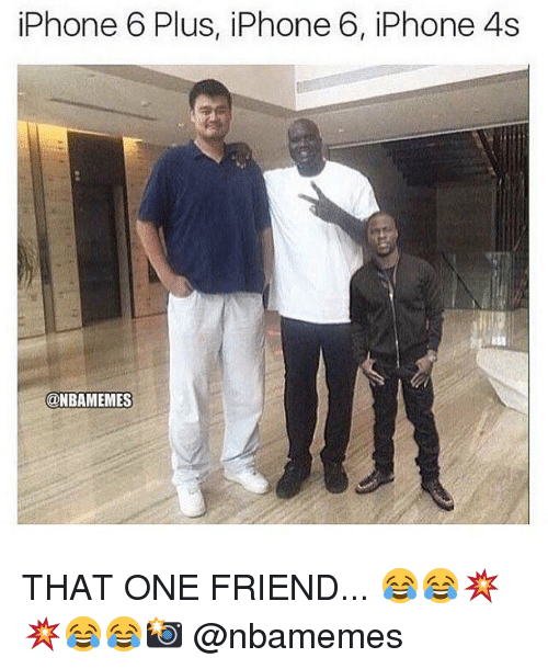 Iphone 4s: iPhone 6 Plus, iPhone 6, iPhone 4s  @NBAMEMES THAT ONE FRIEND... 😂😂💥💥😂😂📸 @nbamemes