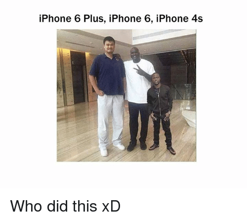 Iphone 4s: iPhone 6 Plus, iPhone 6, iPhone 4s Who did this xD