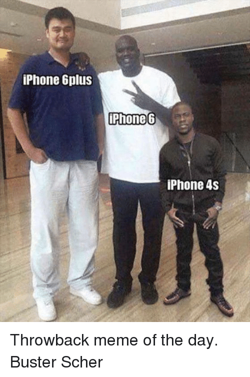 Iphone 4s: iPhone 6plus  iPhone 6  iPhone 4S Throwback meme of the day.  Buster Scher