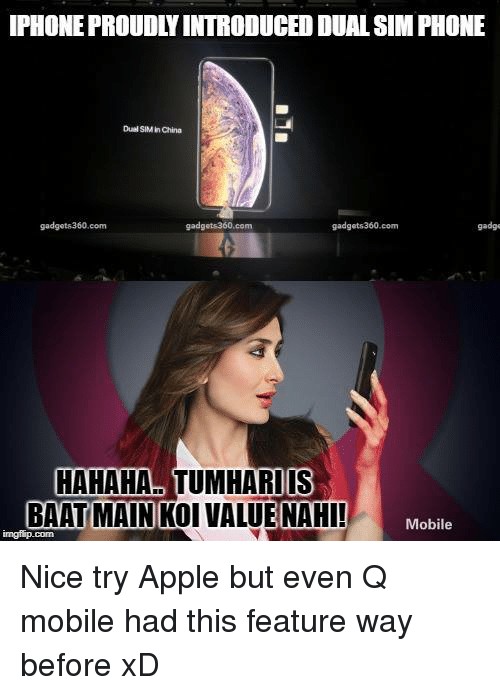 Apple, Iphone, and Memes: IPHONE PROUDLY INTRODUCED DUAL SIM PHONE  Dual SIM in China  gadgets360.com  gadge  Is  HAHAHA, TUMHARIUS  BAAT MAIN KOI VALUENAHI  Mobile Nice try Apple but even Q mobile had this feature way before xD