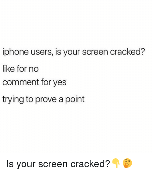 Iphone, Cracked, and Hood: iphone users, is your screen cracked?  like for no  comment for yes  trying to prove a point Is your screen cracked?👇🤔