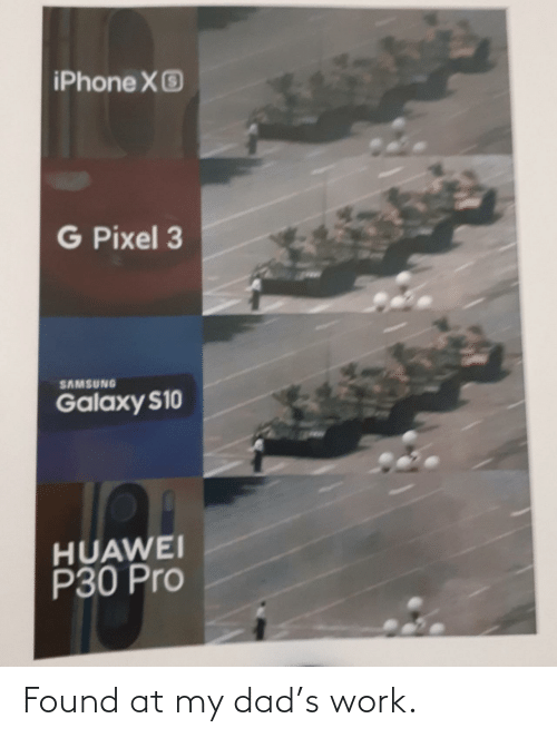 huawei: iPhone XO  G Pixel 3  SAMSUNG  Galaxy S10  HUAWEI  P30 Pro Found at my dad's work.