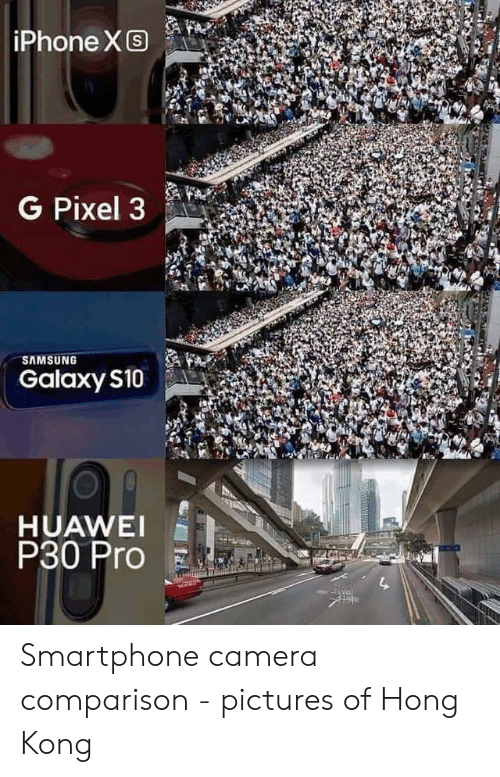 huawei: iPhone XS  G Pixel 3  SAMSUNG  Galaxy S10  HUAWEI  P30 Pro Smartphone camera comparison - pictures of Hong Kong
