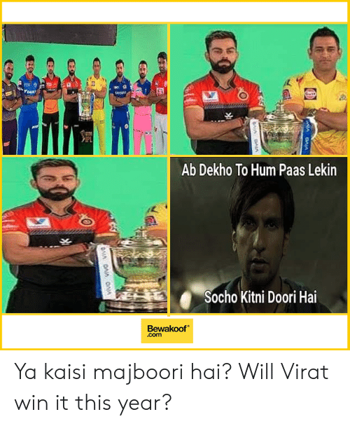 Memes, 🤖, and Ipl: IPL  Ab Dekho To Hum Paas Lekin  Socho Kitni Doori Hai  Bewakoof  .com Ya kaisi majboori hai?  Will Virat win it this year?