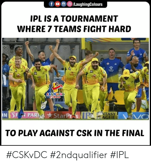 Indianpeoplefacebook, Fight, and Ipl: IPLIS A TOURNAMENT  WHERE 7 TEAMS FIGHT HARD  SLAUGHING  PAR StarP  TASY  AGI  TO PLAY AGAINST CSK IN THE FINAL #CSKvDC #2ndqualifier #IPL