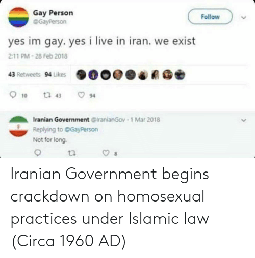 Government: Iranian Government begins crackdown on homosexual practices under Islamic law (Circa 1960 AD)