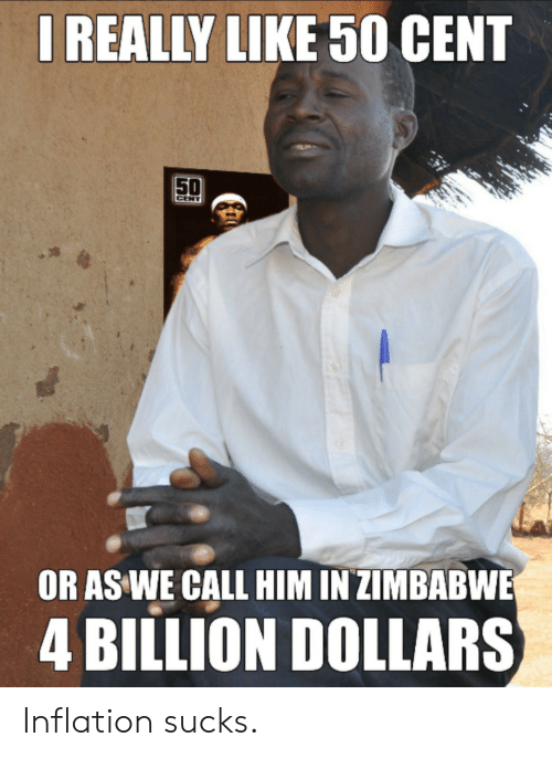 50 Cent, Cent, and Zimbabwe: IREALLY LIKE 50 CENT  50  CENT  OR AS WE CALL HIM IN ZIMBABWE  4 BILLION DOLLARS Inflation sucks.